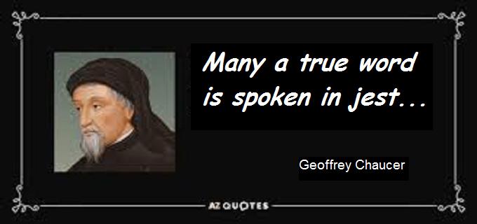 Chaucer ~ Many a true word spoken in jest