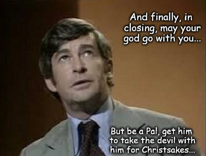 Dave Allen god go with you, take the devil with him