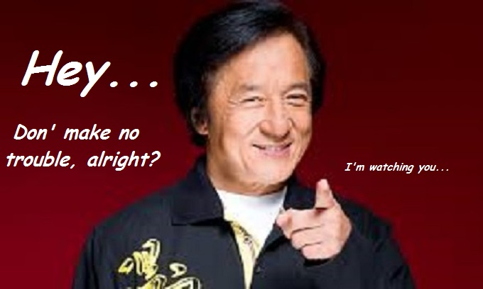 Jackie Chan ~ Don' make no trouble