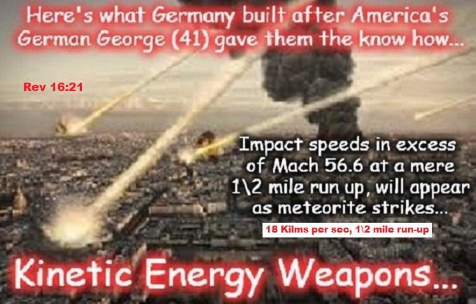 Kinetic energy weapons ~ 56.6 x 18 Klms per sec ~ Rev 16-21